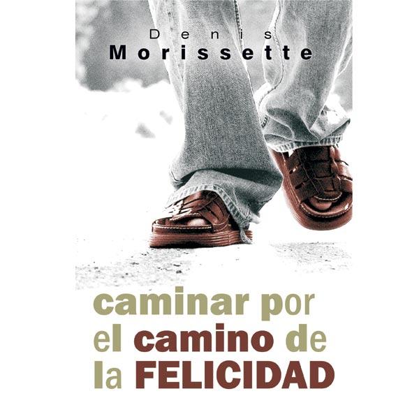 Caminar Por El Camino De La Felicidad Denis Morissette